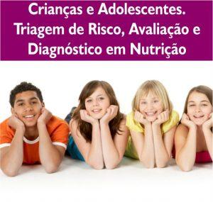 Crianças e adolescentes triagem de risco, avaliação e diagnóstico em nutrição