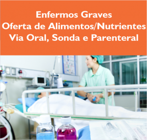Enfermos Graves Oferta de alimentos nutrientes via oral, sonda e parenteral