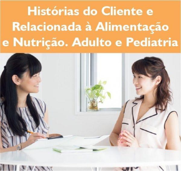 Historia do cliente e relacionada alimentação nutrição adulto e pediatria
